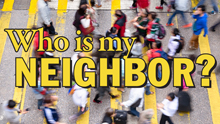 142nd Annual Convention: Who is my neighbor?