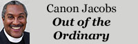 Canon Jacobs' Blog: Out of the Ordinary